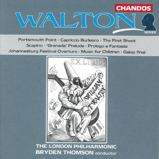 Walton: Portsmouth Point / Capriccio Burlesco / Scapino / Prologo E Fantasia / Music For Cjildren