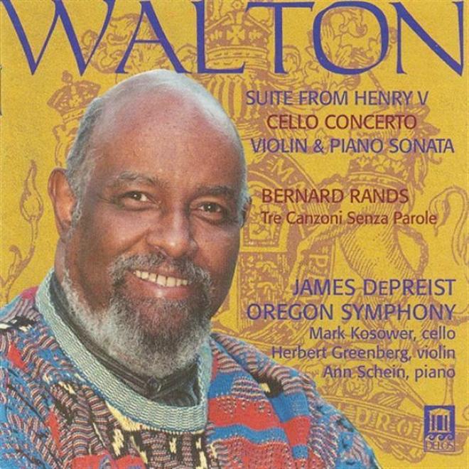 Walton, W.: Henry V Suite / Cello Concrto / Violin Sonata / Rands, B.: 3 Canzoni Senza Parole