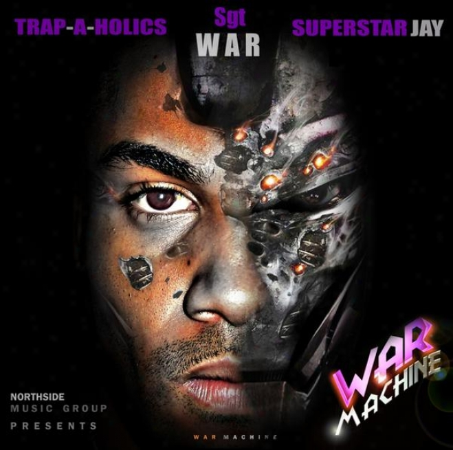 """""""war Machine"""" Hosted By Superstar Jay & Trap-a-holics : Northsie Compilation"""