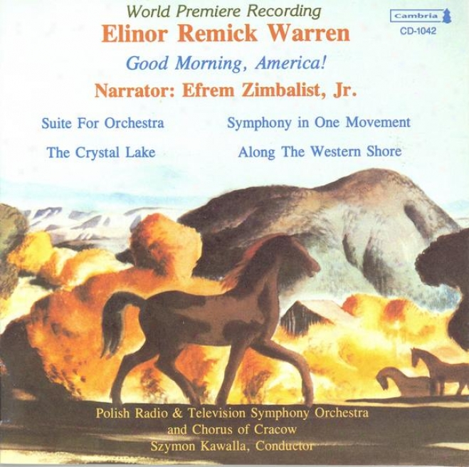 Warren ,E.r.: Good Morning, America! / Suite For Orchestra / The Crystal Lake / Along The Western Shore (zimbalist, Kawalla)