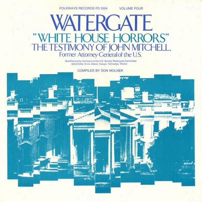Watergate, Vol.4: White House Horrors: The Testimony Of John Mitchell, Former Attorymey General Of The U.s.