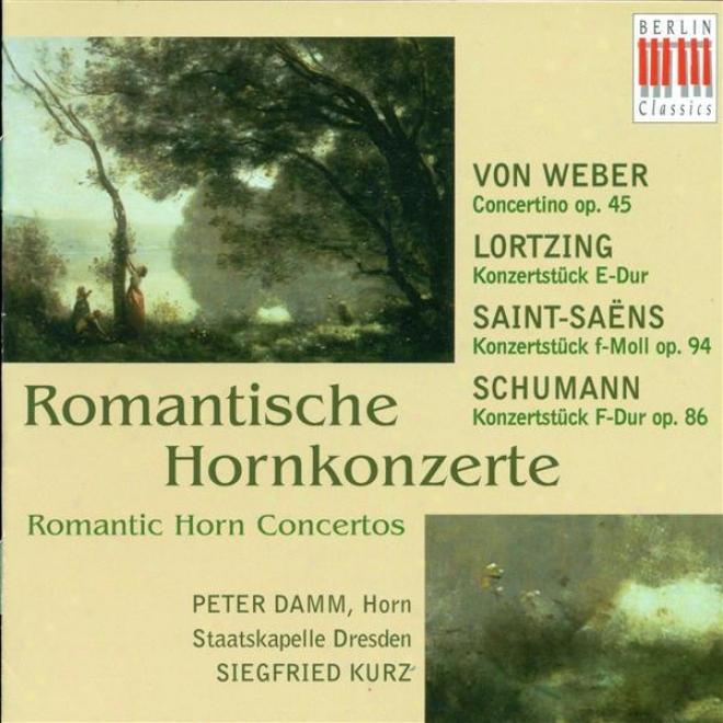 Weber, C. Von: Horn Concertino / Lortzing, A.: Konzertstuck / Saint-saens, C.: Morceau De Concert, Op. 94/  Schumann, R.: Conncerst