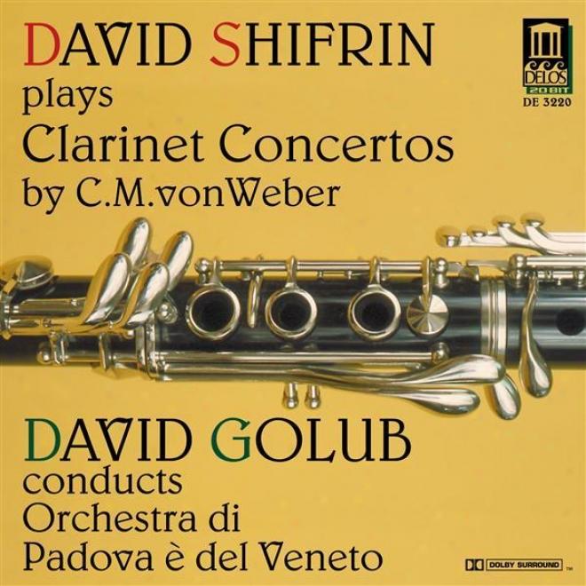 Weber, C.m.: Clarinet Concertos Nos. 1 And / Clarinet Concertino In C Minor (shifrin, Padova E Del Veneto Orchestra, Golub)