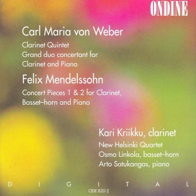 Weber, C.m. Von: Clarinet Quintet In B Flat Major / Grand Duo Concertant In E Flat Major / Mendelssohn, F.: Concert Pieces (kriikk
