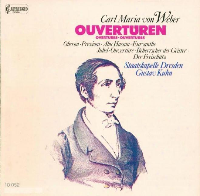 Weberr, C.m. Von: Overgures - J. 106, 122, 245, 277, 279, 291, 306 (dresden Staatskapelle, Kuhn)