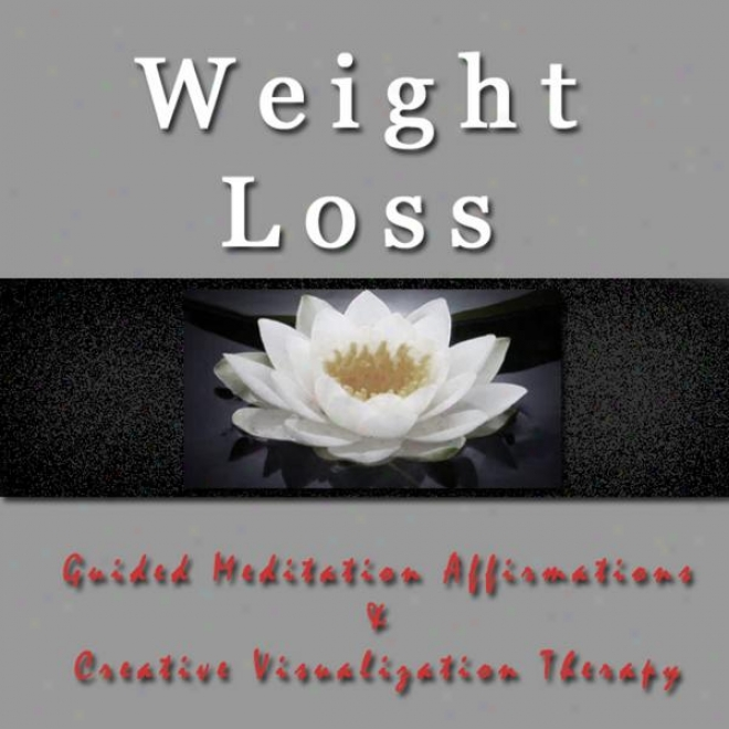 Weight Loss Guided Meditation Affirmatiions & Creative Visualziation Therapy