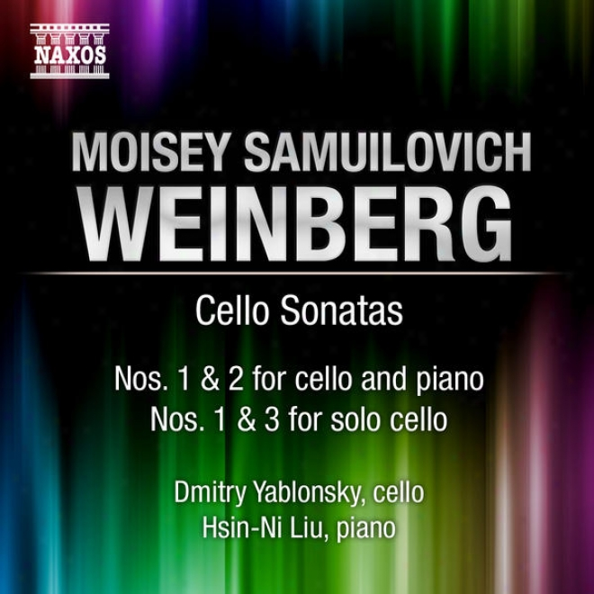 Weinberg, M.: Cello Sonatas Nos. 1 And 2 / Cello Solo Sonatas Nos. 1 And 3 (yablonsky, Hsin-ni Liu)