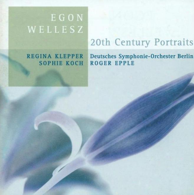 Wellesz, E.: Sonnet By Elizabeth Barrett-browning / Symphonischer Epilogue / Vrfruhling / Vision / Ode An Die Musik / Lied Der We