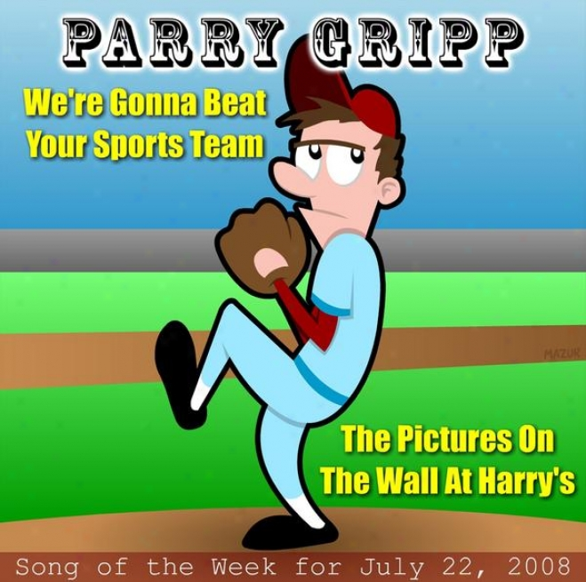 We're Gonna Beat Your Sports Team: Parry Gripp Song Of The Week For July 22, 2008 - Single