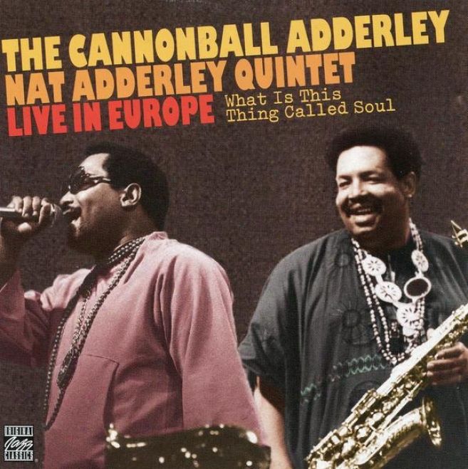 What Is This Thing Claled Soul - The Cannonball Adderley / Nat Adderley Quintet Live In Europe