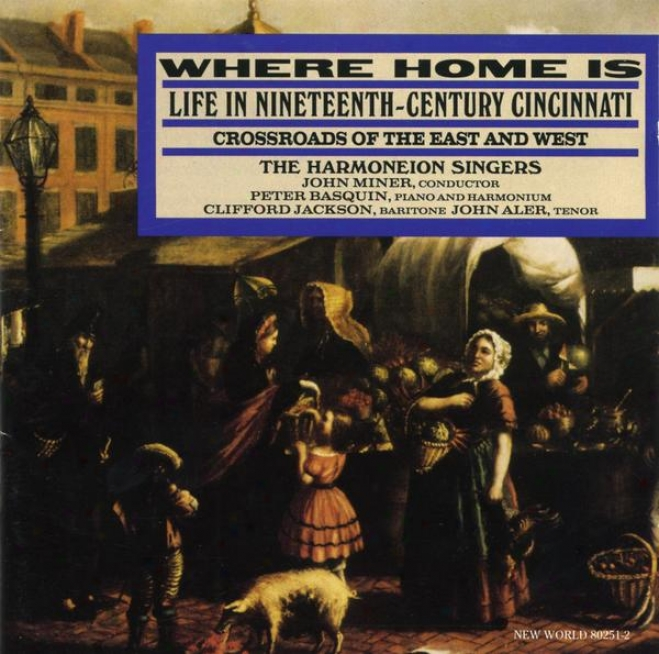 Where Home Is: Life In Nineteenth-century Cincinnati, Crossroads Of The East And Western