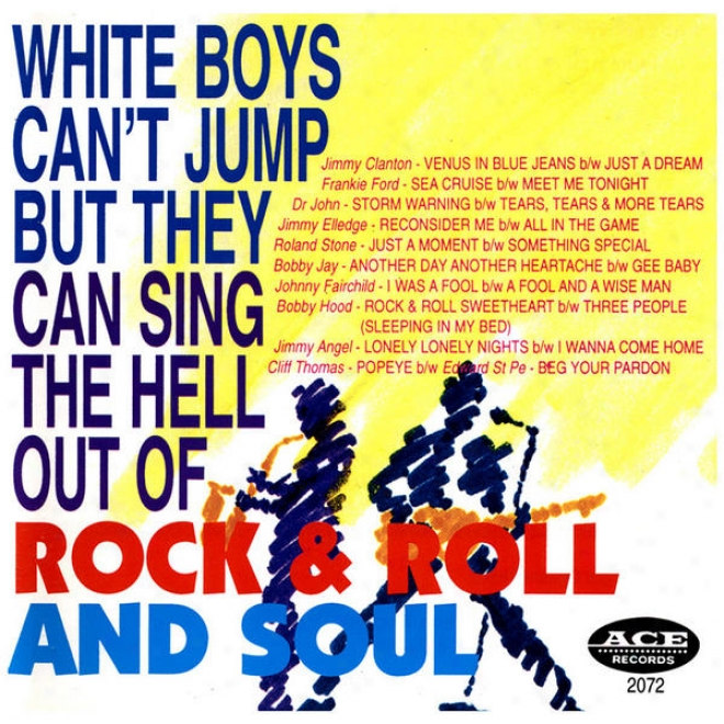 White Boys Can't Jump But They Can Sing The Hel Out Of Rock & Roll And Soul