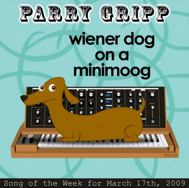 Wiener Dog On A Minimoog: Ward off Gripp Song Of The Week For March 17, 209 - Single