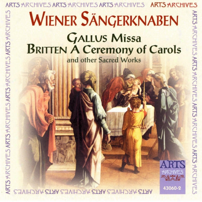 Wiener Sã¤ngerknaben Perform Gallus - Missa, Britten - A Ceremony Or Carola And Other Sacred Works