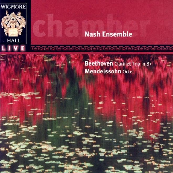 Wigmore Hall Live - Beethoven: Clarinet Trio In B Flat / Mendelssohn: Octet