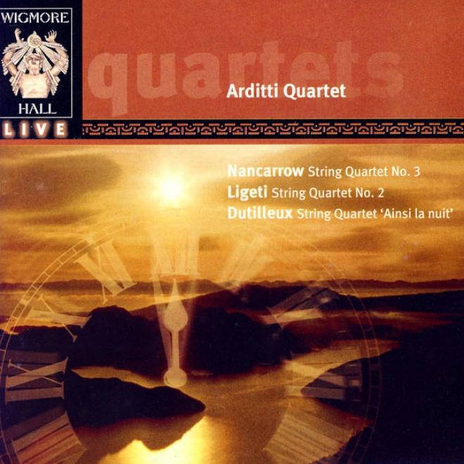 """wigmpre Hall Ignited - Nancarrow: String Quartet No. 3 / Ligeti: String Quartet No. 2/ Dutilleux: String Quartet """"ainsi La Nuit"""