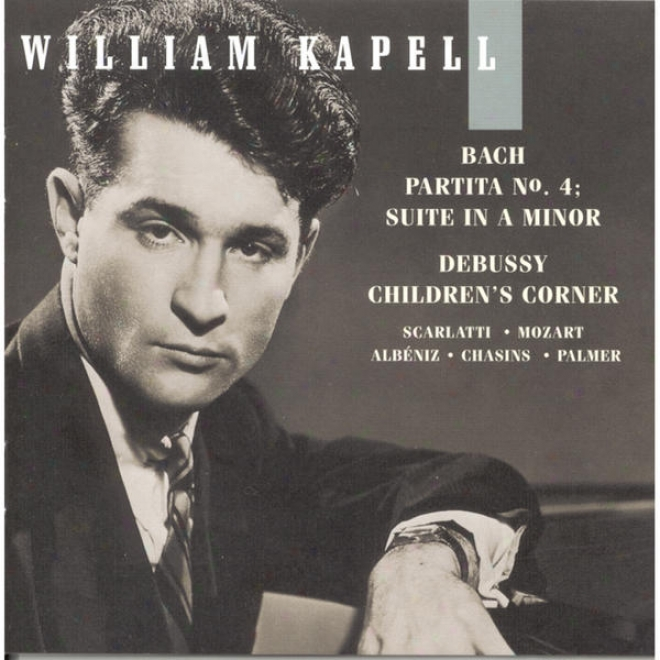 William Kapell Edition, Vol. 6: Bach: Partita No.4; Set In A Minor; Debussy: Children's Cornrr; Scarlatti; Mozart; Aobã©niz; Chas