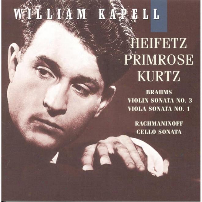 William Kapell Edition, Vol. 7: Heifetz; Primrose; Kurtz; Brahms: Violin Sonata No.3; Viola Sonata No.1;  Rachmaninoff: Cello Sona