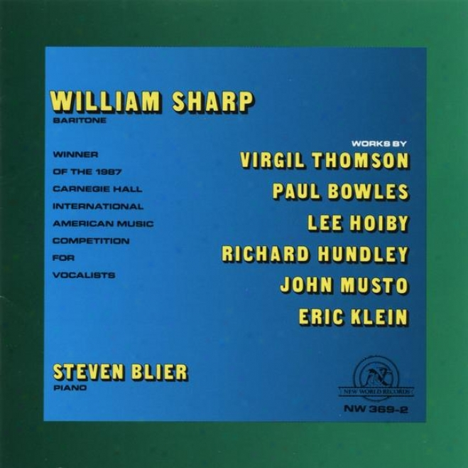 William Sharp: Vocal Works By Paul Bowles, Lee Hoiby, Richard Hundley, Eric Klein, John Musto, And Virgil Thomson