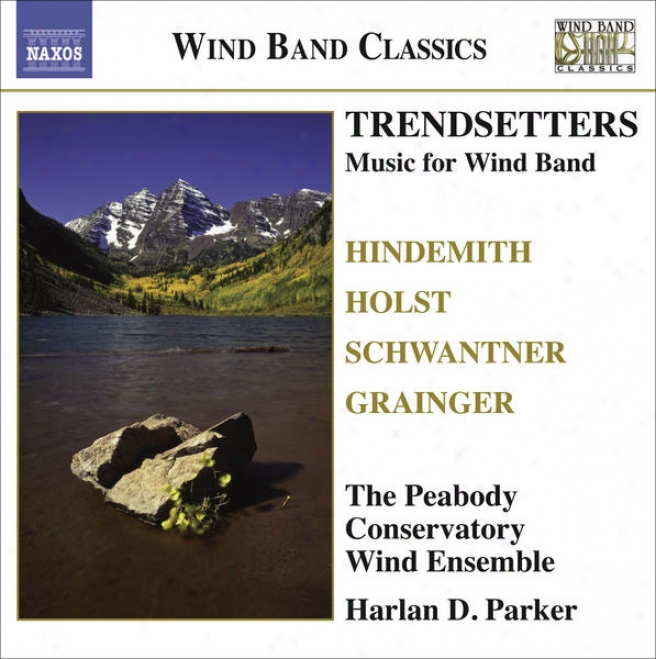Wind Band Music - Hindemith, P. / Holst, G. / Grainger, P. / Schwantner, J. (trendsetters) (peabody Repository Wind Ensemble, H.