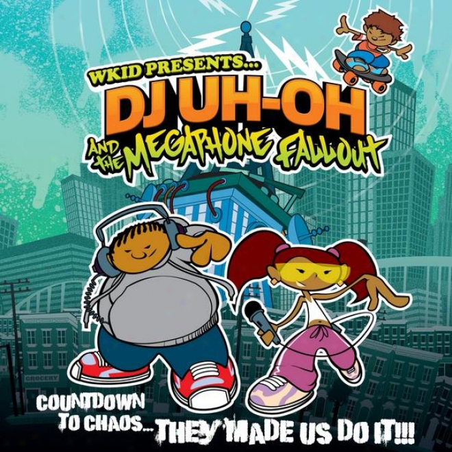 Wkid Presents Dj Uh - Oh And The Megaphone Fallout (countdown To Chaos... They Made Us Do It!!!)