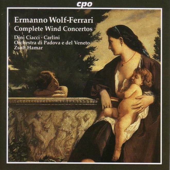 Wolf-ferrari: Idillio Concertino In A Major / Suite-concertino In F Major / Concertio In A Flat Major