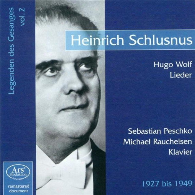 Wolf, H.: Vocal Music (schlusnus) (legenden Des Gesanges, Vol. 2) (1927-1949)