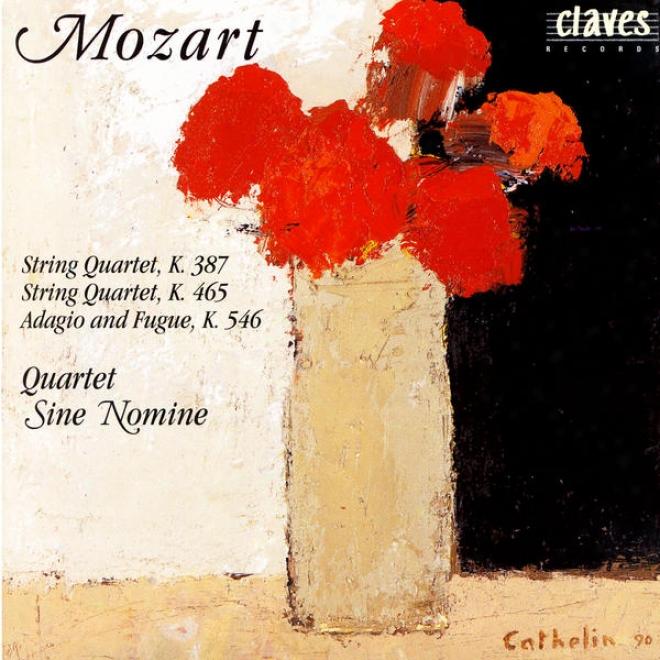 Wolfgang Amadeus Mozart: String Quartet, K. 387 / String Quartet, K. 465 / Adagio & Fugue, K. 546