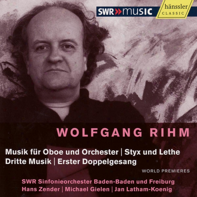Wolfgang Rihm: Melody Concerning Oboe And Orchestra, Styx Und Lethe, Dritte Musik, Erster Doppelgesang
