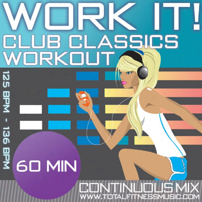 "Work It ! Club Classics 60 Minute Contiinuous Fitness Music Mix 125 �"" 136 Bpm For Jogging, Spinning, Aerobics, Dancercise, Gym Work"