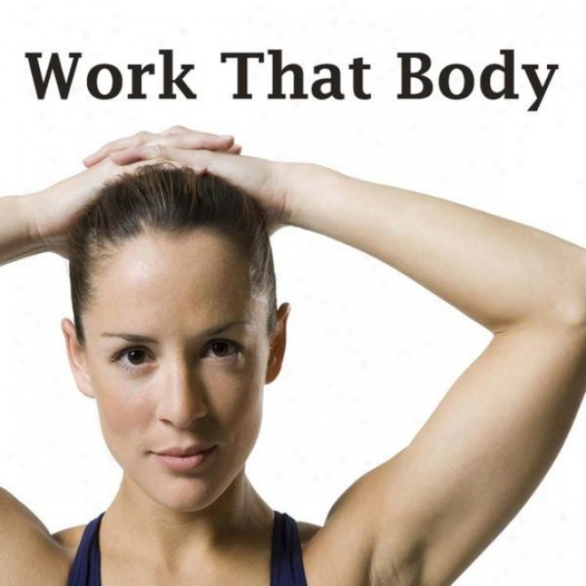 """work That Body Megamix (fitness, Cardio & Aerobic Sitting) """"even 32 Counts"""