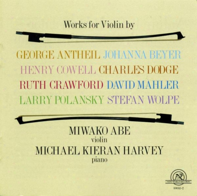 Works For Violin By Antheil, Beyer, Cowell,-Dodge, Craqford, Mahler, Polansky, And Wolpe