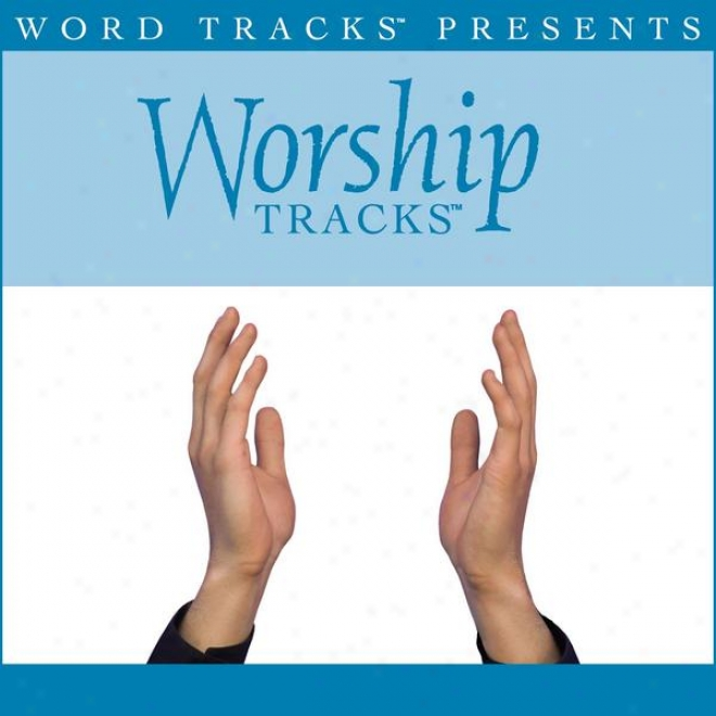 Worship Tracks - All Who Are Dry - As Made Popular By Kutless [performance Footprint]
