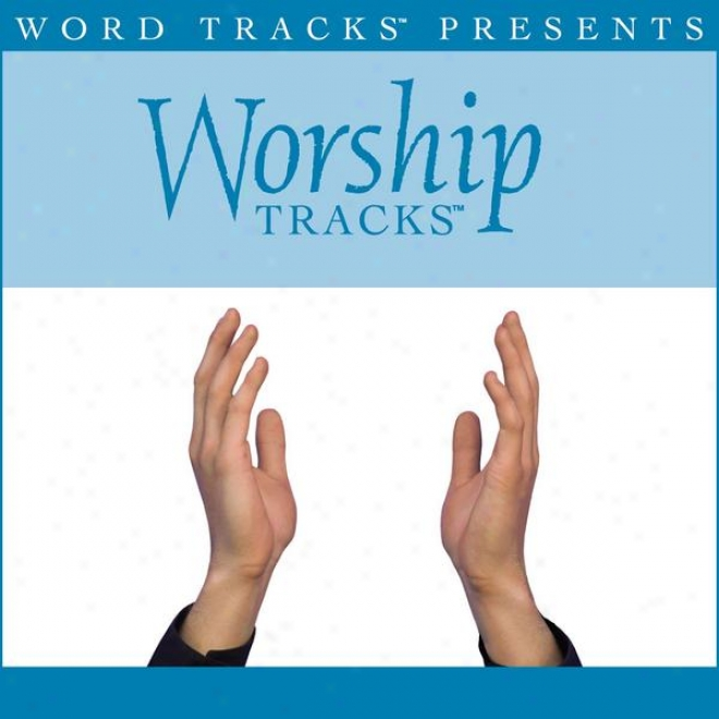 Worship Tracks - Proceed Now Is The Time To Worship - As Made Popular By Phillips, Craig & Dean [performance Track]