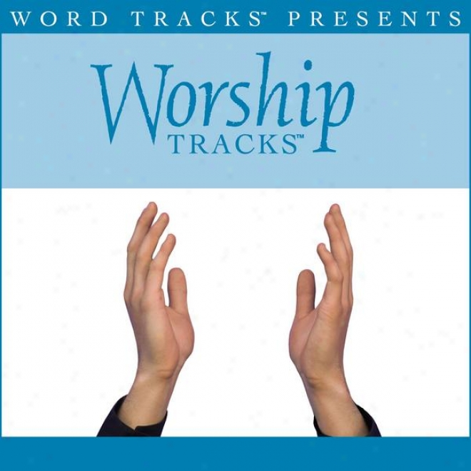 Worship Tracks - Thr Heart Of Worship - As Made Popular By Matt Redman [peformance Track]