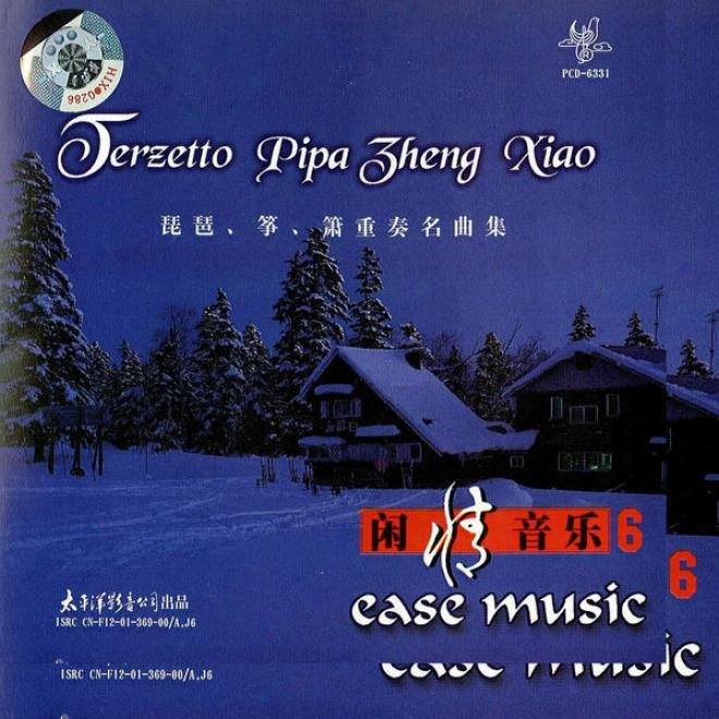 Xian Qing Yin Le   Pi Pa  Zheng  Xiao Zh0ng Zou Ming Qu Ji (eelax Music 6: Terzetto - Pipa Zheng Xiao)