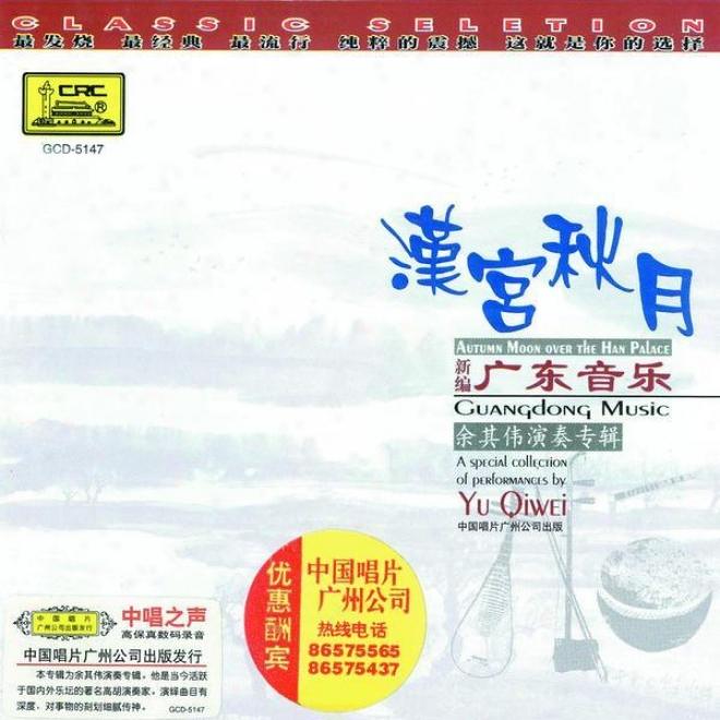 Xin Bian Guang Dong Yin Le : Han Gong Qiu Yue (guangdong Music: Autumn Satellite Over The Han Palace)