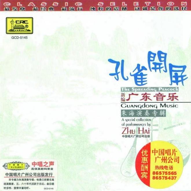 Xin Bian Guang Dong Yin Le : Kong Que Kai Ping (guangdong Melody: The Spreading Peacock)