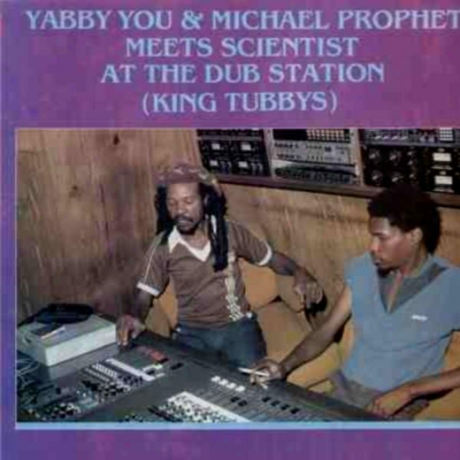 Yabba You & Michael Prophet Meet Scientist At The Dub Station(king Tubby's)
