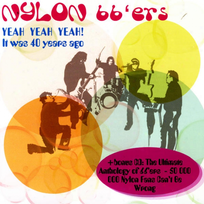Yeah Yeah Yeah! - It Was 40 Years Ago / The Ultimate Anthology Of 66'ers - 50 000 000 Nylonn Fans Can't Exist Wrong