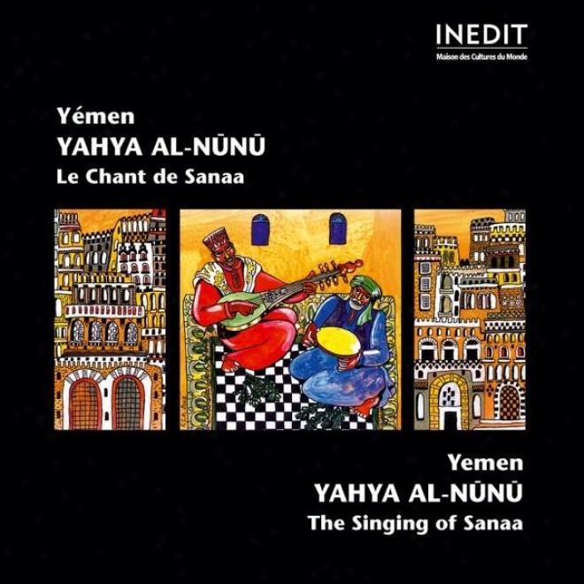 Yemen. Yahya Al-nunu. Le Chant Des Sanaa. Yemen. Yahya Al-nunu. The Singing Of Sanaa.