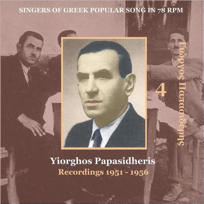 Yiorghos Papasidheri [papasideris] Vol. 4 / Singers Of Greek Folk Song In 78 Rpm /  Recordinys 1951 - 1956