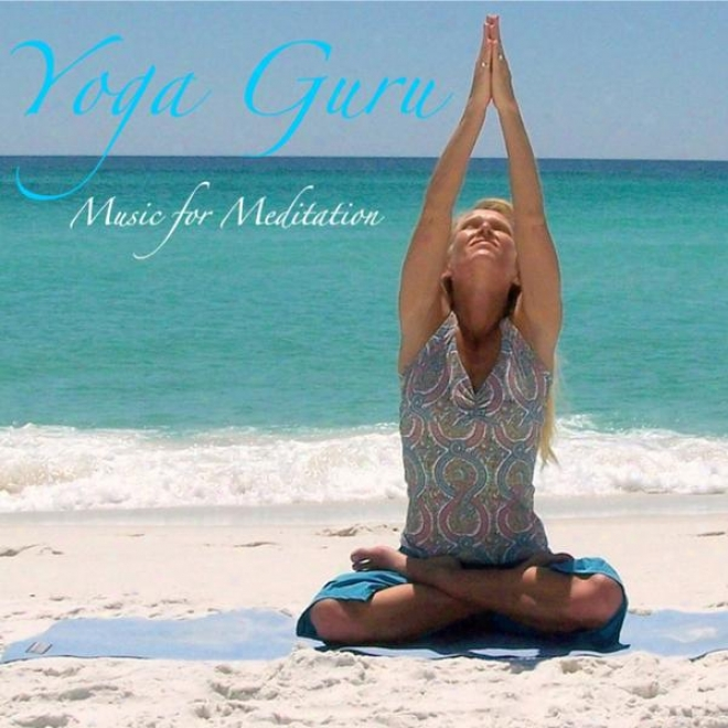 Yoga Guru Sounds Of Nature; Yoga Music: Music For Be thoughtless, Meditation, And Relaxatiln