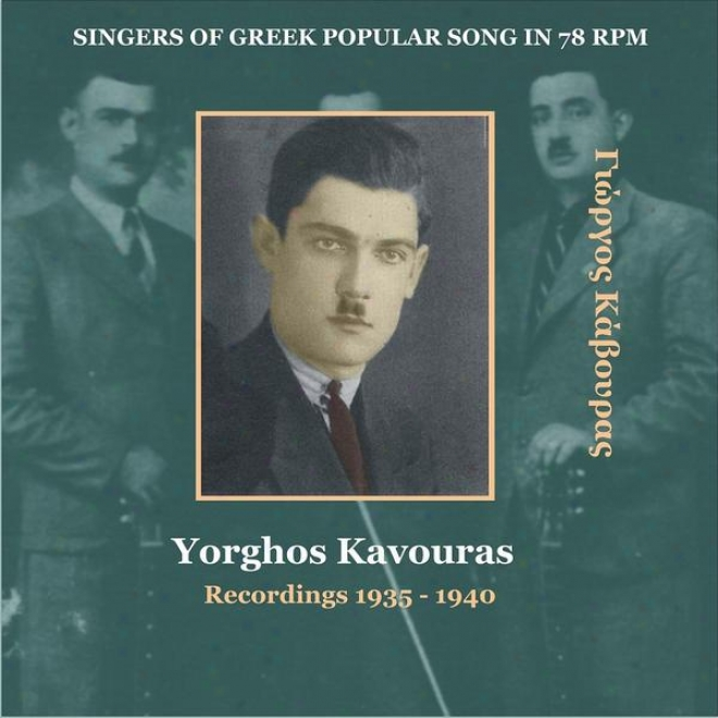 Yorghos Kavouras / Singers Of Grecian Popular Song In 78 Rpm / Recordings 1935 - 1940