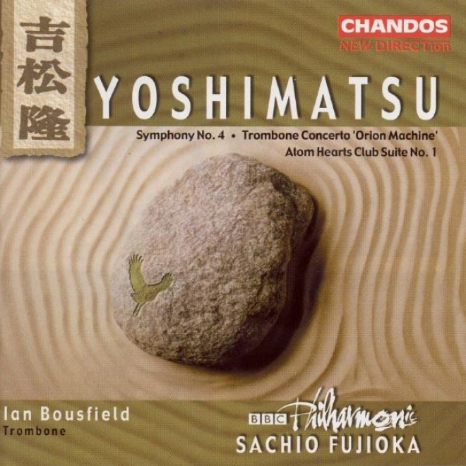"""""""yoshimatsu: Symphony Not at all. 4 / Trombone Concerto, """"""""orion Mchine"""""""" / Atom Hearts Club Suite No. 1"""""""