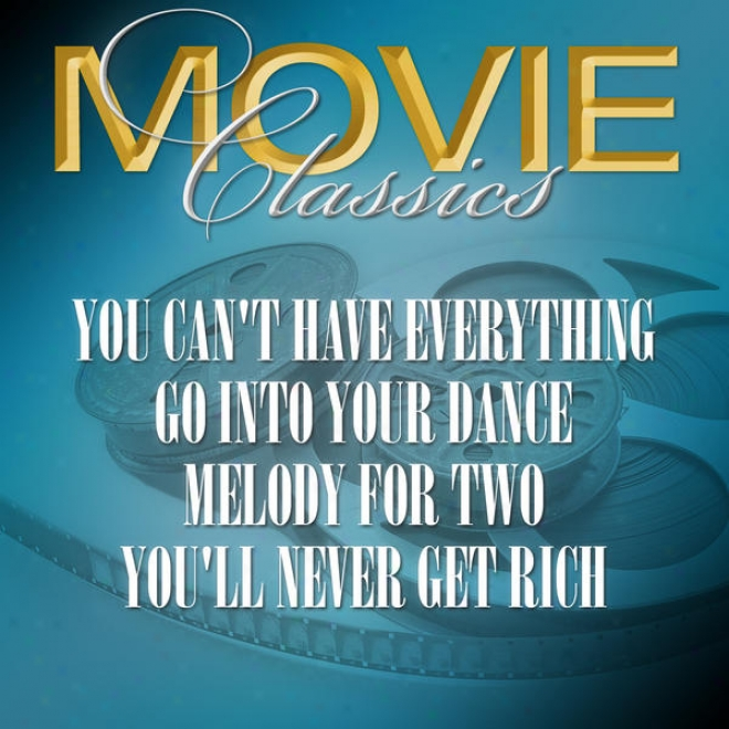 You Can't Have Everything - Go Into Your Dance - Melody For Pair - You'll Never Get Rich