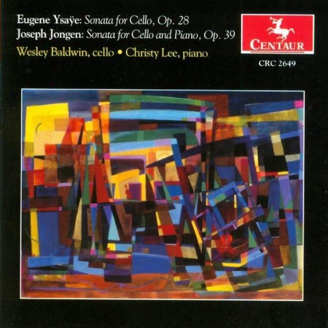 Ysaã¿e: Sonata For Solo Cello, Op. 28 - Jongen: Sonata For Cello And Piano, Op. 28
