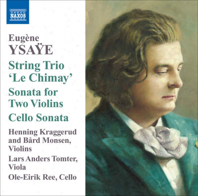 """ysaye, E.: String Trio, """"le Chimay"""" / Sonata For 2 Violins / Cello Sonata (kraggerud, Monsen, Tomter, Ree)"""