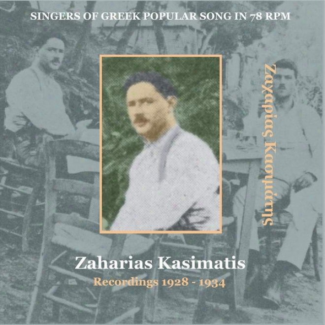 Zaharias Kasimatis / Singers Of Greek Received  Song In 78 Rpm / Recordings 1928 - 1934