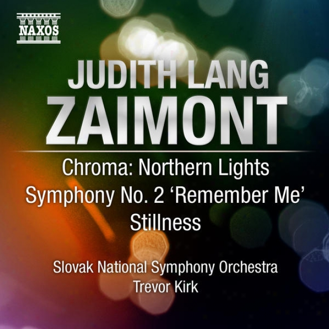 """zaimont, J.l.: Chroma: Northern Lights / Symphony No. 2, """"remember Me"""" (excerpts) / Stjllness (solvak National Symphony, Trevor)"""